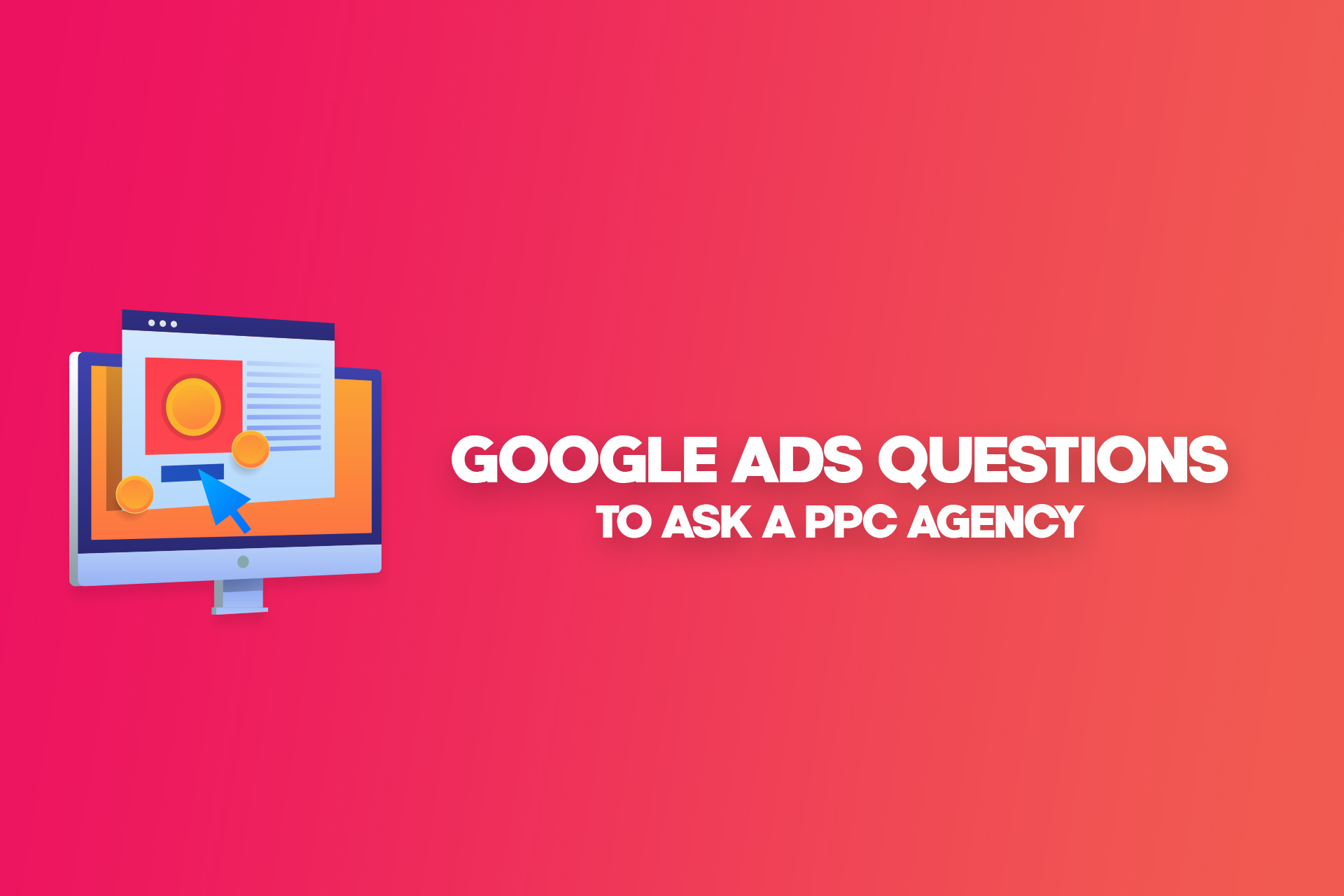 Top 10 Google Ads Questions to Ask a PPC Agency